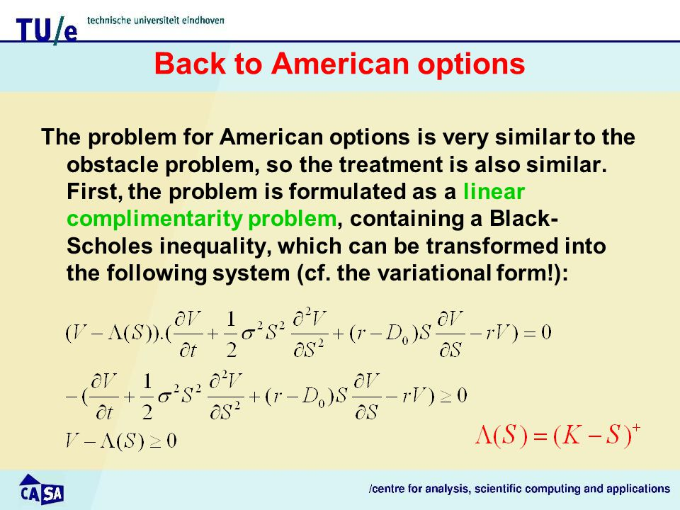 Back to American options The problem for American options is very similar to the obstacle problem, so the treatment is also similar.
