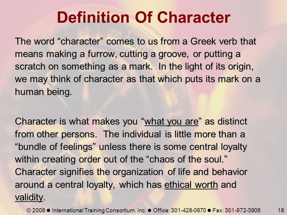 """© 2006 International Training Consortium, Inc. Office: 301-428-0670 Fax: 301-972-390618 Definition Of Character The word """"character"""" comes to us from"""