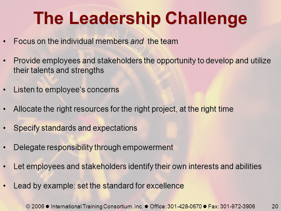 © 2006 International Training Consortium, Inc. Office: 301-428-0670 Fax: 301-972-390620 The Leadership Challenge Focus on the individual members and t
