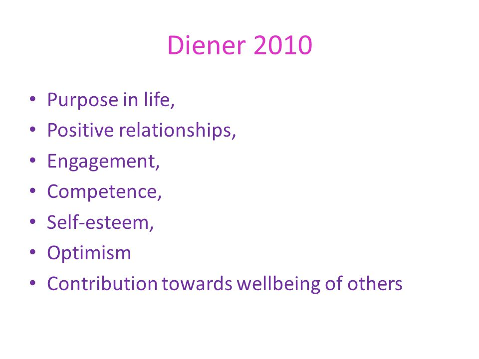 Diener 2010 Purpose in life, Positive relationships, Engagement, Competence, Self-esteem, Optimism Contribution towards wellbeing of others