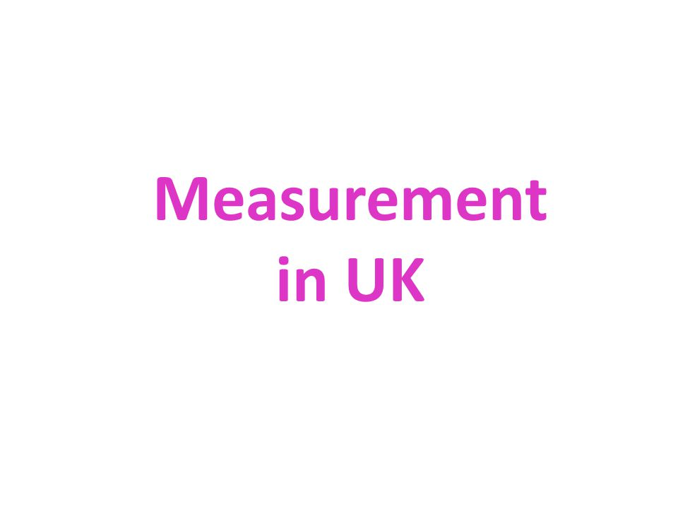 Measurement in UK