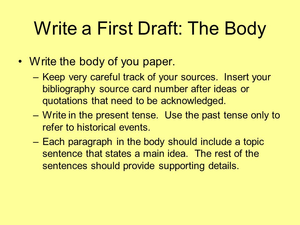 Write a First Draft: The Body Write the body of you paper.