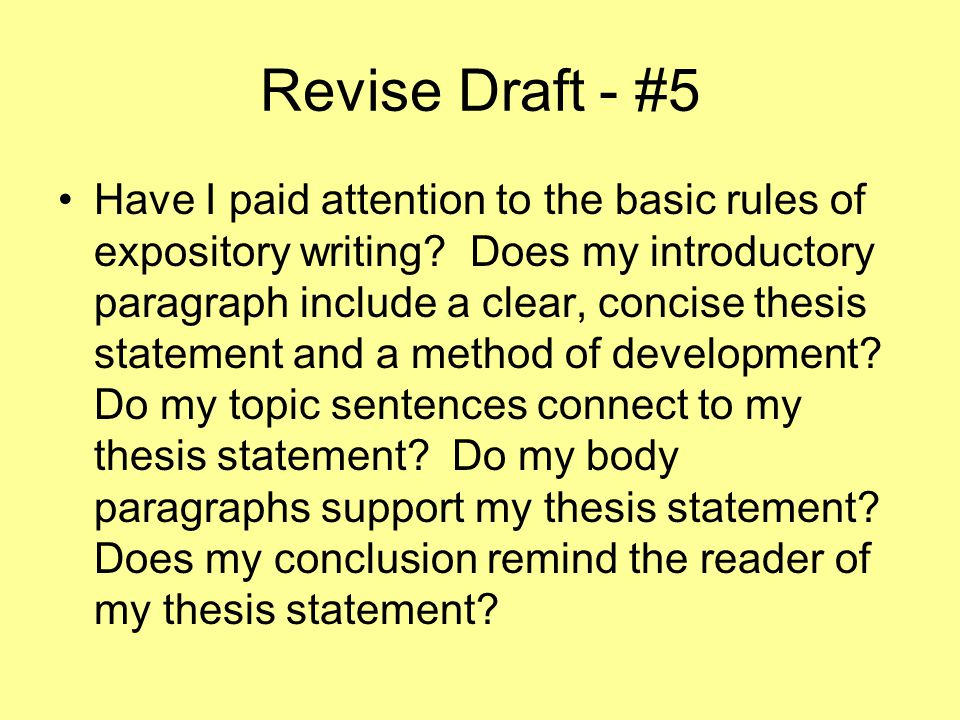 Revise Draft - #5 Have I paid attention to the basic rules of expository writing.