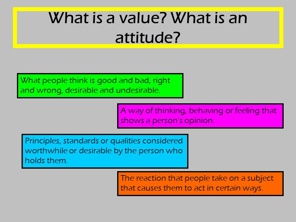 What is a value. What is an attitude.