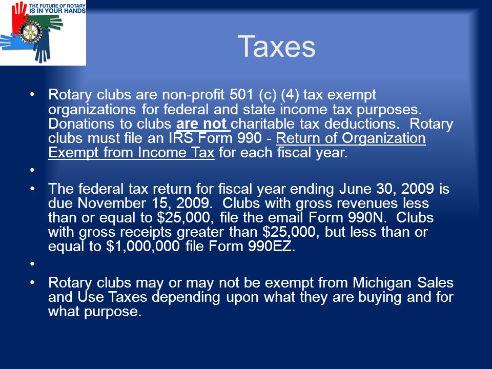 Taxes Rotary clubs are non-profit 501 (c) (4) tax exempt organizations for federal and state income tax purposes.