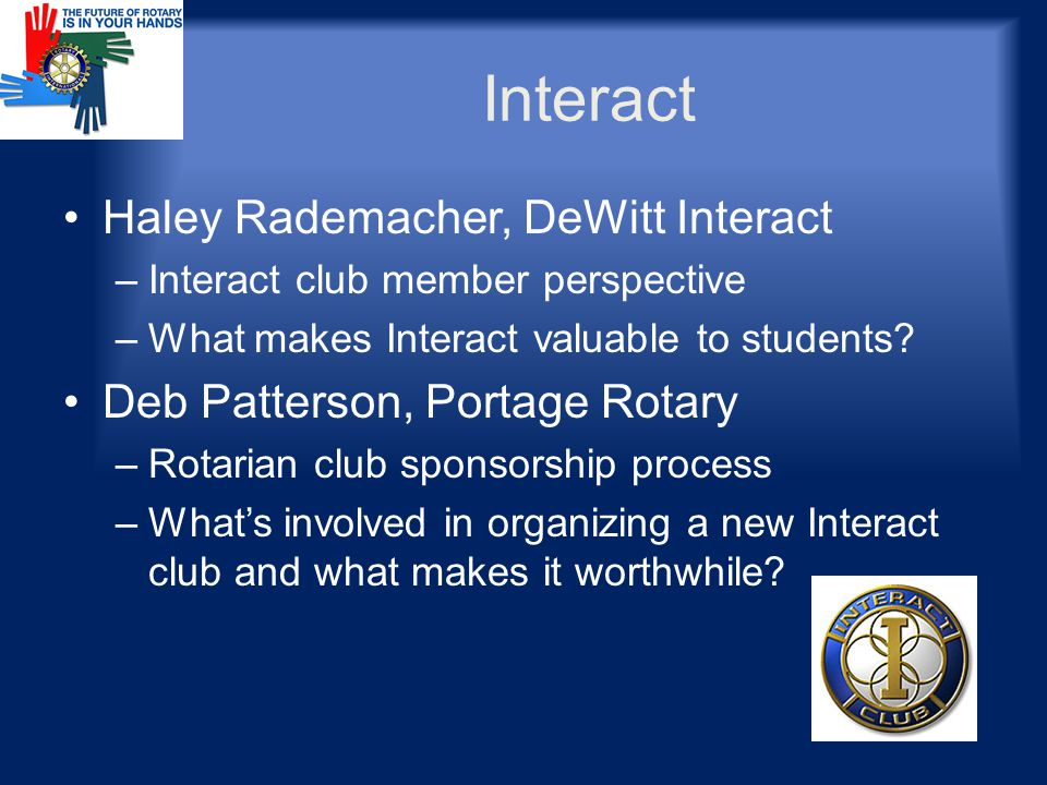 Interact Haley Rademacher, DeWitt Interact –Interact club member perspective –What makes Interact valuable to students.