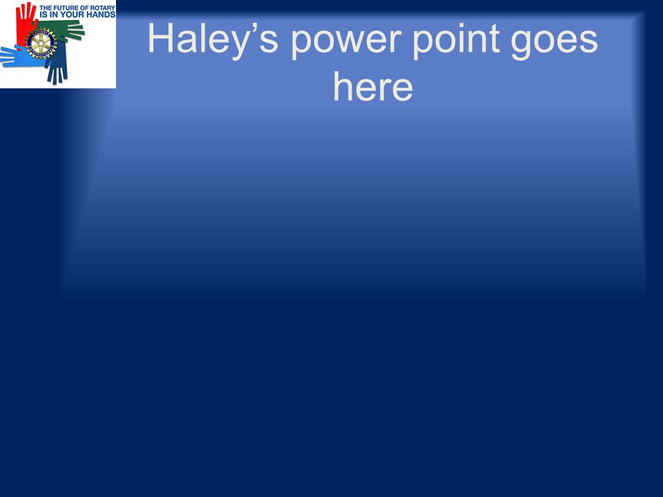 Haley's power point goes here