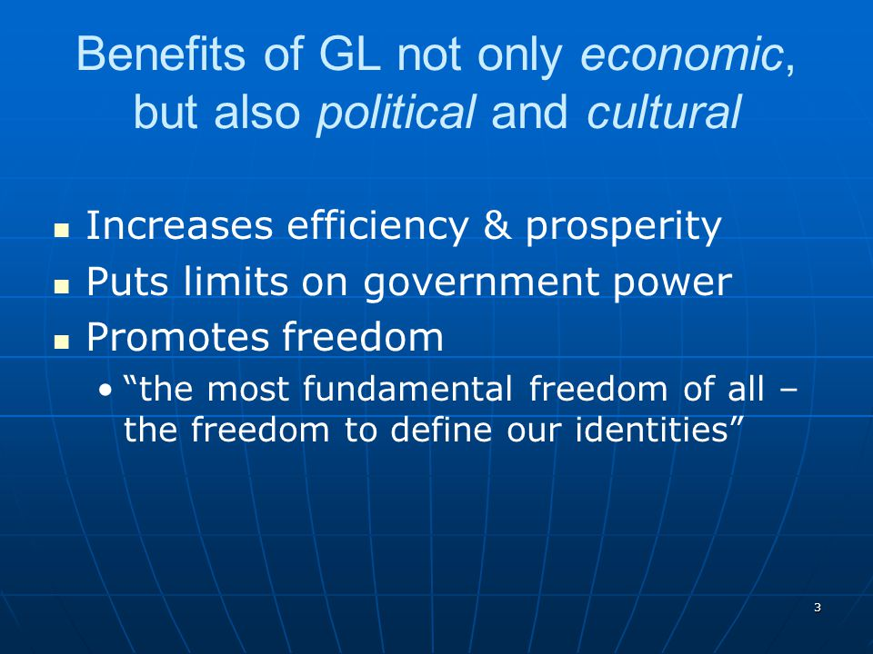 3 Benefits of GL not only economic, but also political and cultural Increases efficiency & prosperity Puts limits on government power Promotes freedom