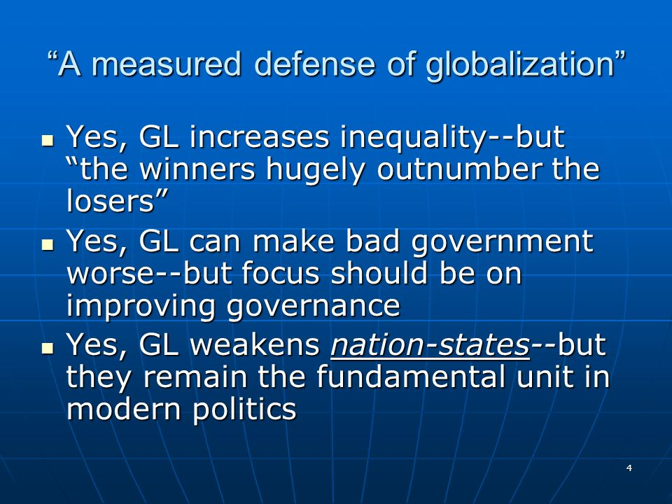 "4 ""A measured defense of globalization"" Yes, GL increases inequality--but ""the winners hugely outnumber the losers"" Yes, GL increases inequality--but"