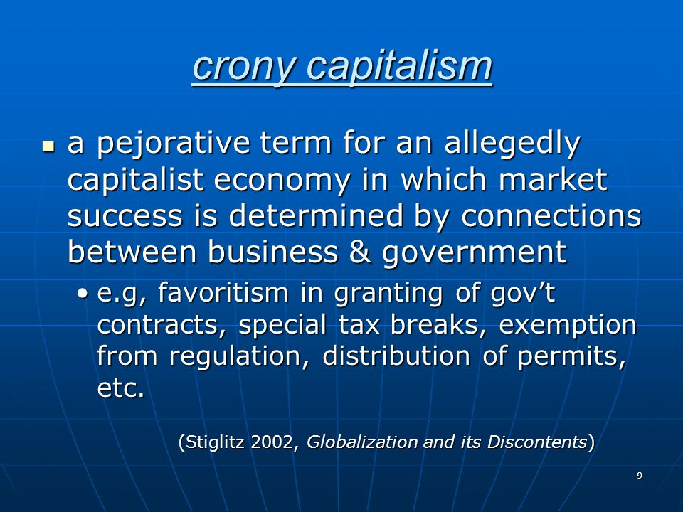 9 crony capitalism a pejorative term for an allegedly capitalist economy in which market success is determined by connections between business & gover