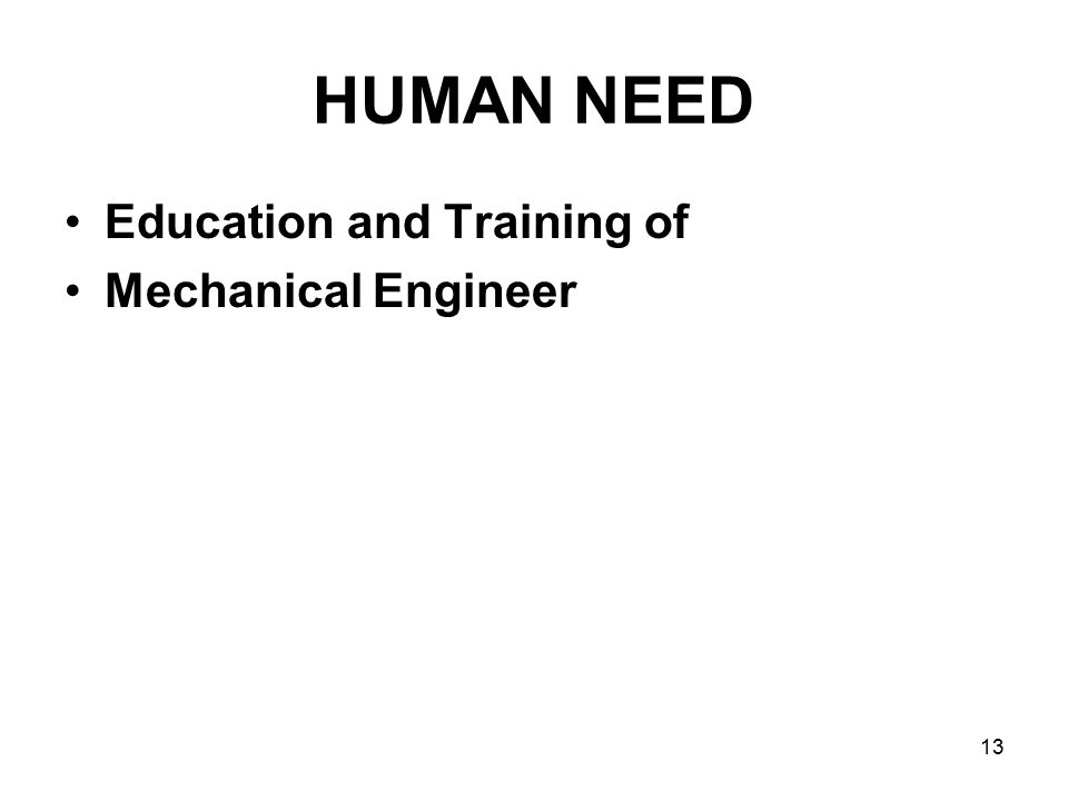 13 HUMAN NEED Education and Training of Mechanical Engineer