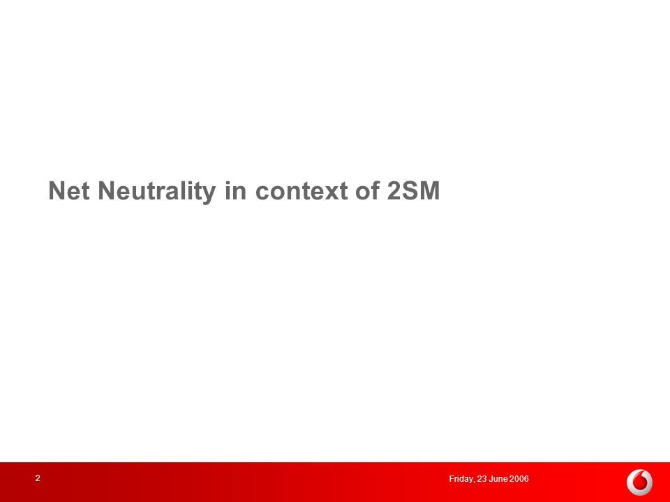 Friday, 23 June 2006 2 Net Neutrality in context of 2SM