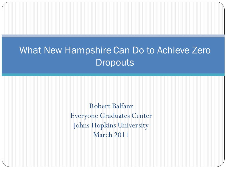 Robert Balfanz Everyone Graduates Center Johns Hopkins University March 2011 What New Hampshire Can Do to Achieve Zero Dropouts
