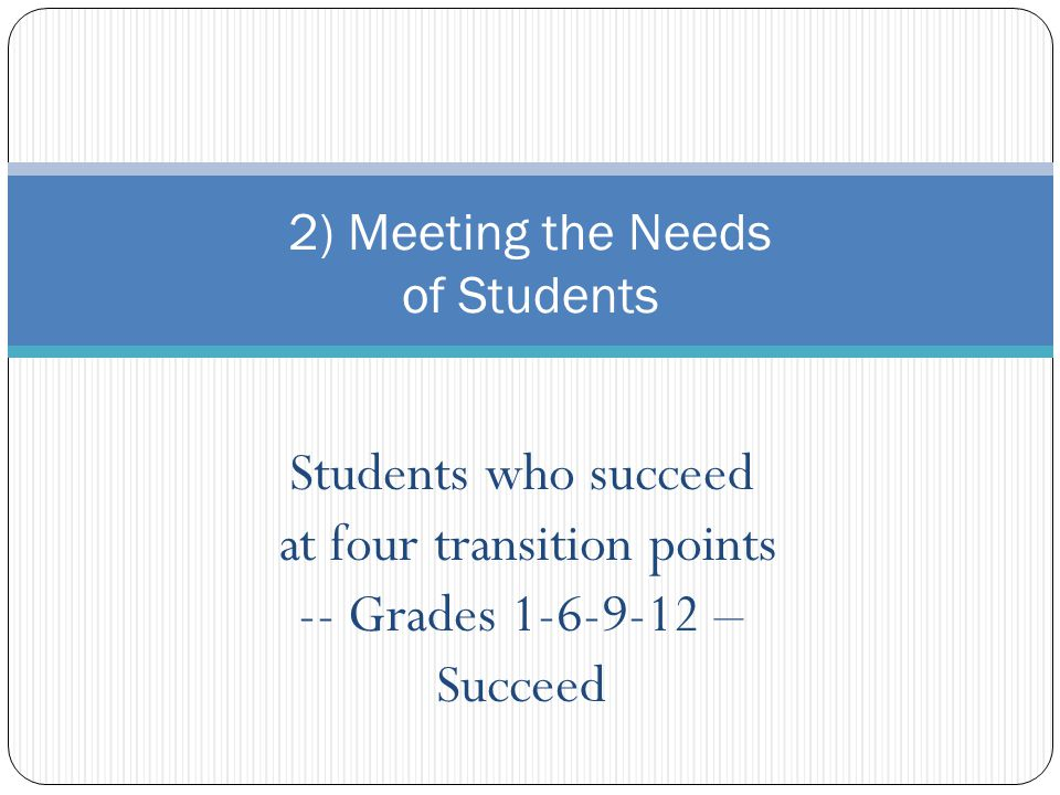 Students who succeed at four transition points -- Grades 1-6-9-12 – Succeed 2) Meeting the Needs of Students
