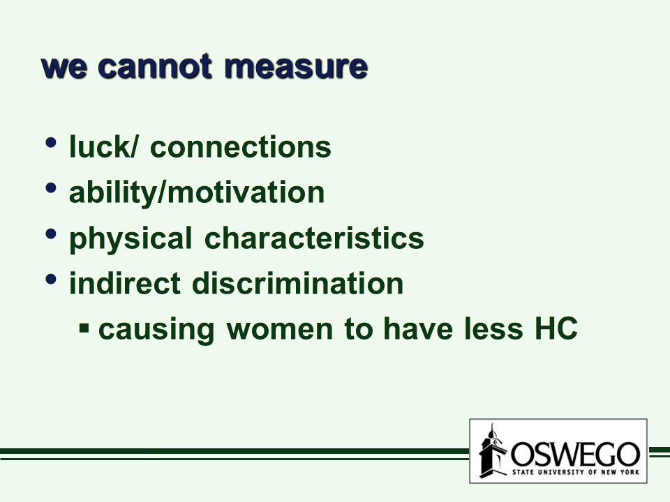 we cannot measure luck/ connections ability/motivation physical characteristics indirect discrimination  causing women to have less HC luck/ connections ability/motivation physical characteristics indirect discrimination  causing women to have less HC