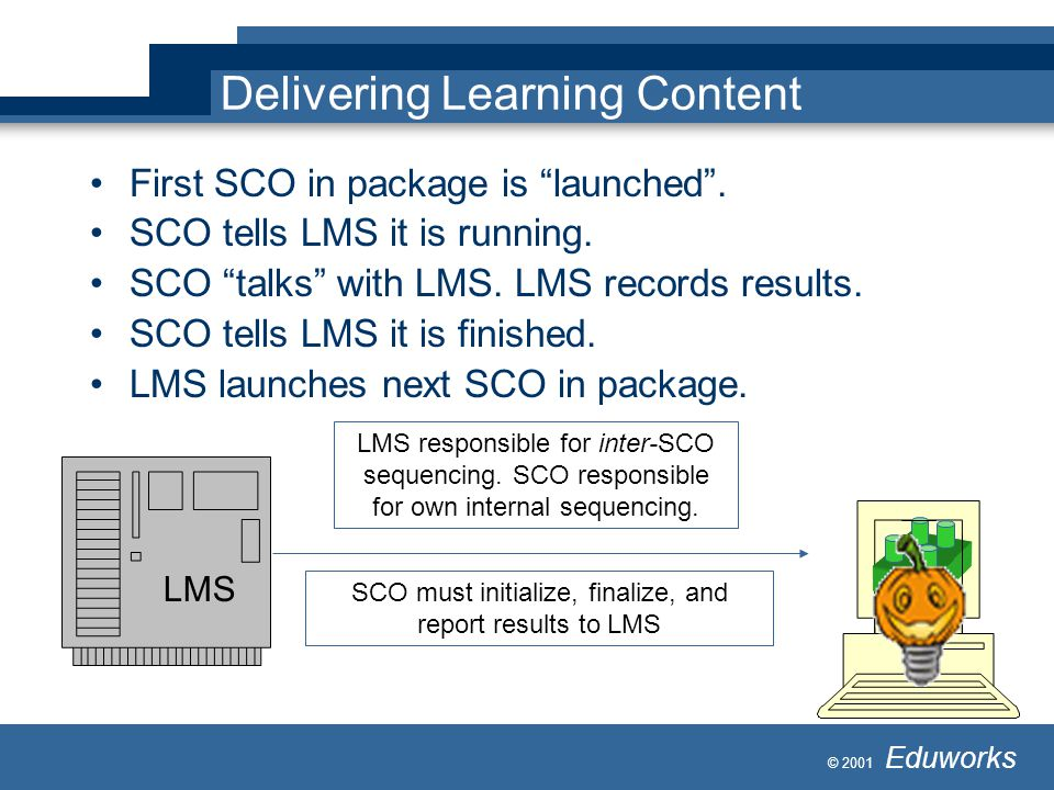 © 2001 Eduworks Delivering Learning Content First SCO in package is launched .