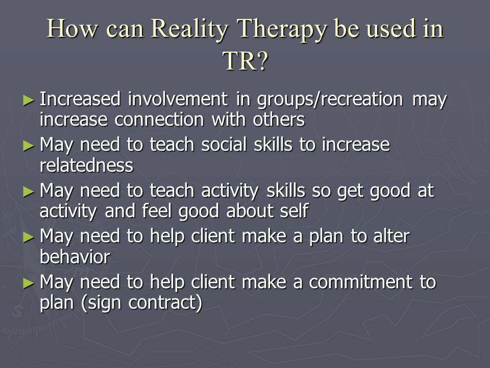 How can Reality Therapy be used in TR.