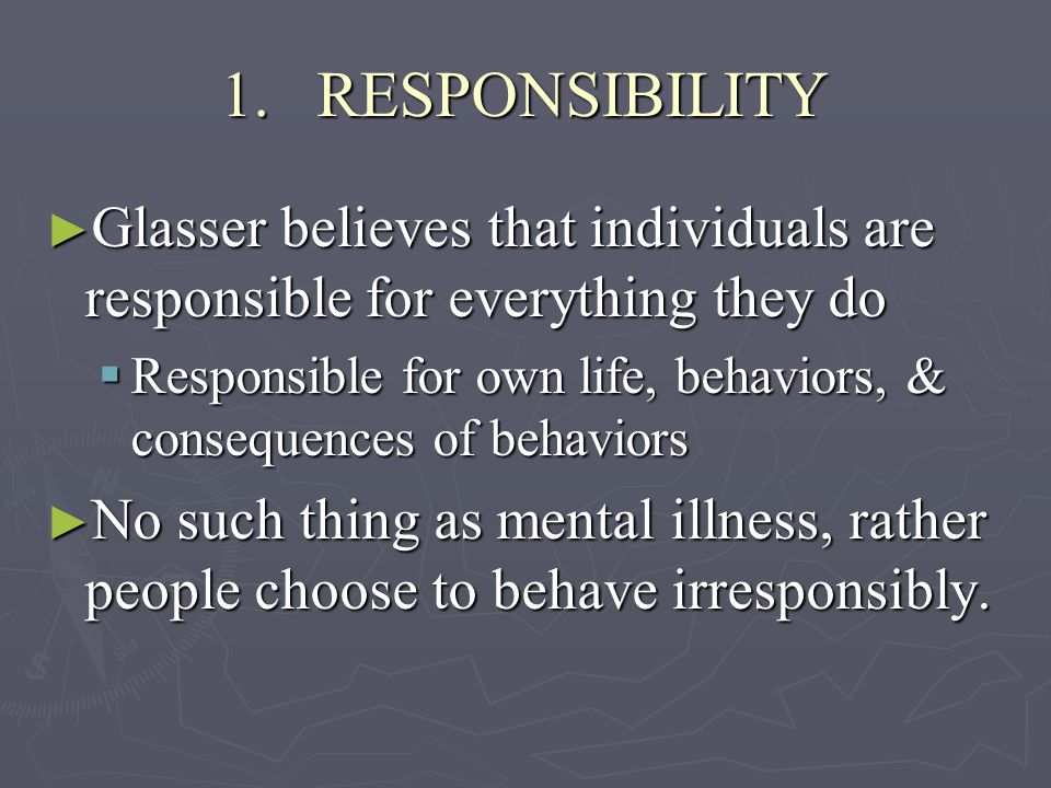 ► Responsibility = the ability to meet my needs without interfering with the desires of others to fulfill their needs.