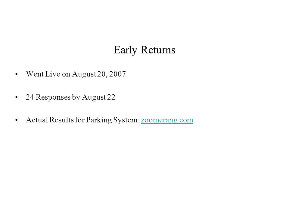 Early Returns Went Live on August 20, 2007 24 Responses by August 22 Actual Results for Parking System: zoomerang.comzoomerang.com