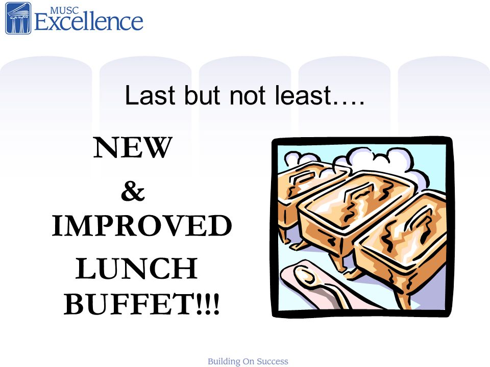 Last but not least…. NEW & IMPROVED LUNCH BUFFET!!!
