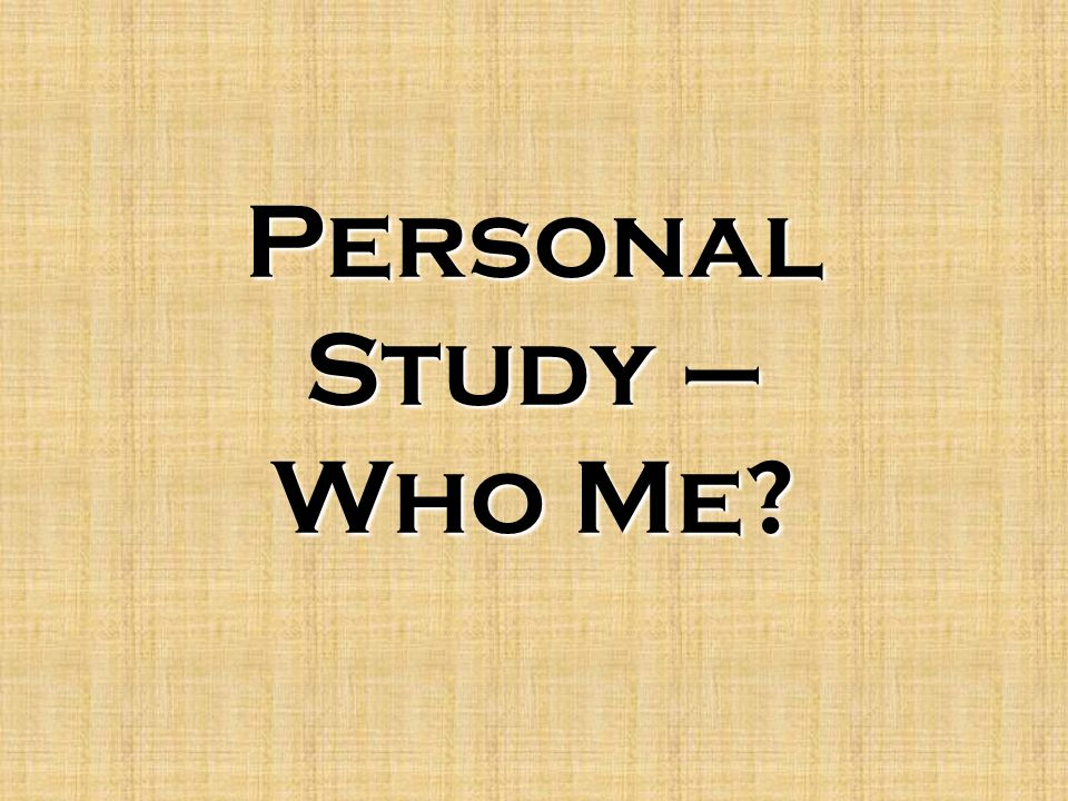 Personal Study – Who Me