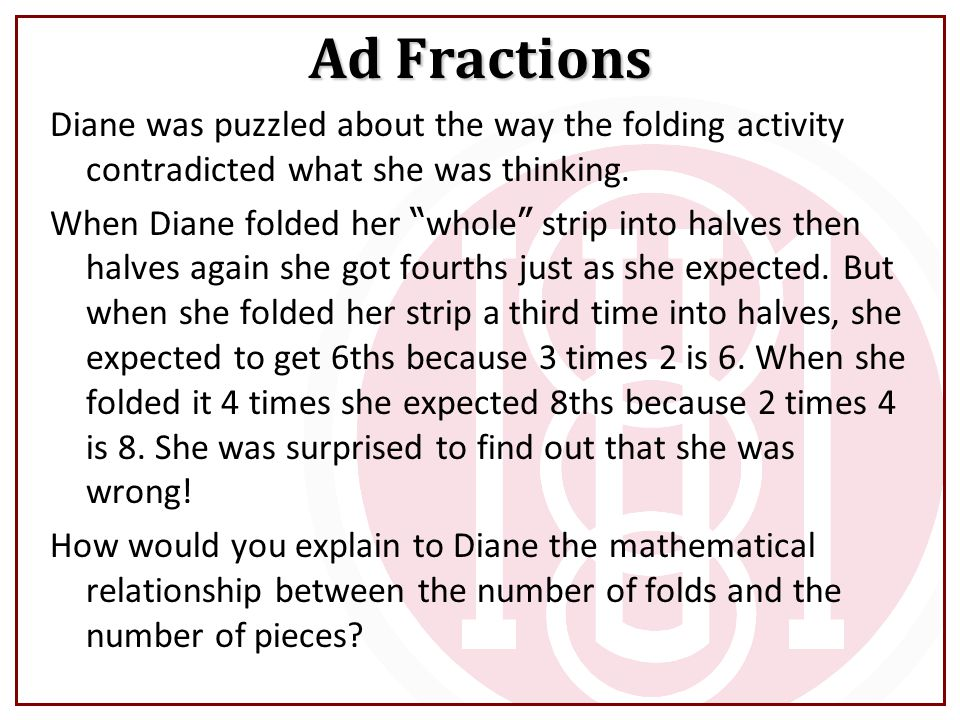 """Diane was puzzled about the way the folding activity contradicted what she was thinking. When Diane folded her """" whole """" strip into halves then halves"""