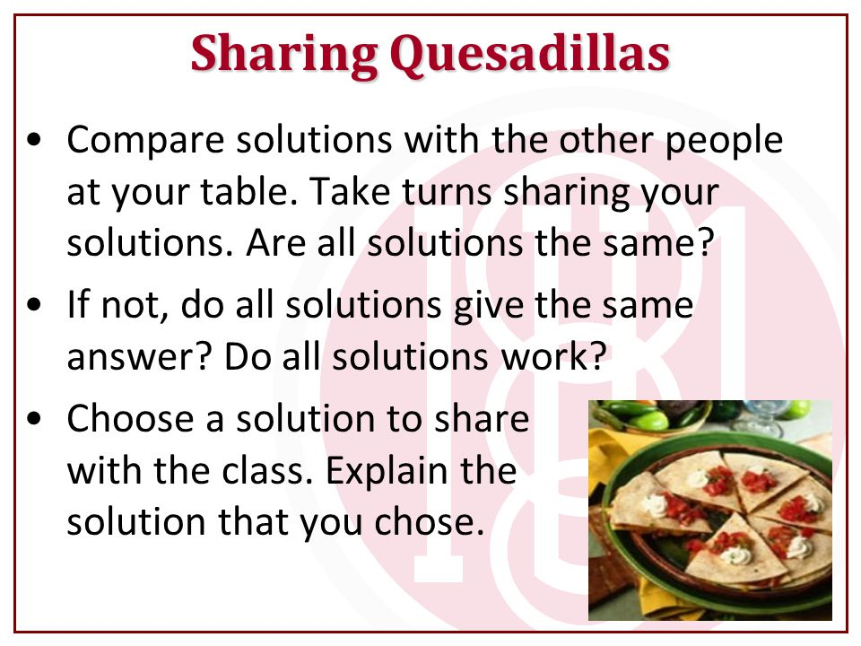 Compare solutions with the other people at your table. Take turns sharing your solutions. Are all solutions the same? If not, do all solutions give th
