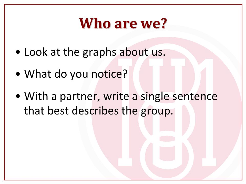 Who are we? Look at the graphs about us. What do you notice? With a partner, write a single sentence that best describes the group.