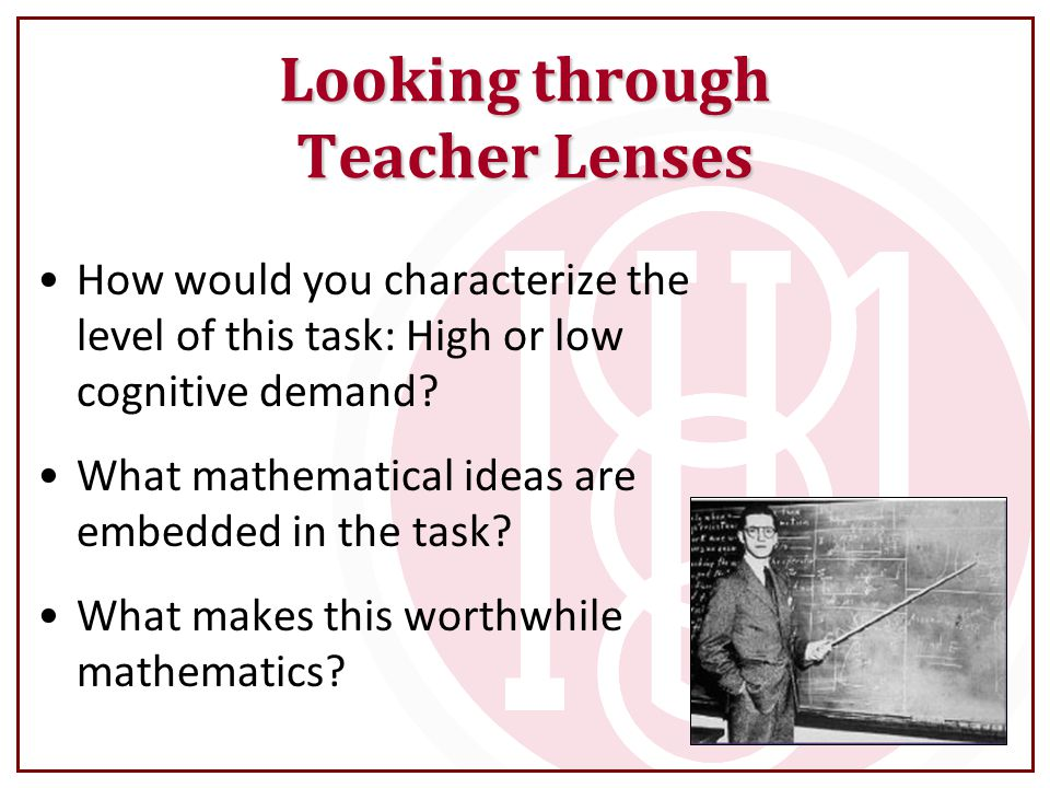 Looking through Teacher Lenses How would you characterize the level of this task: High or low cognitive demand.