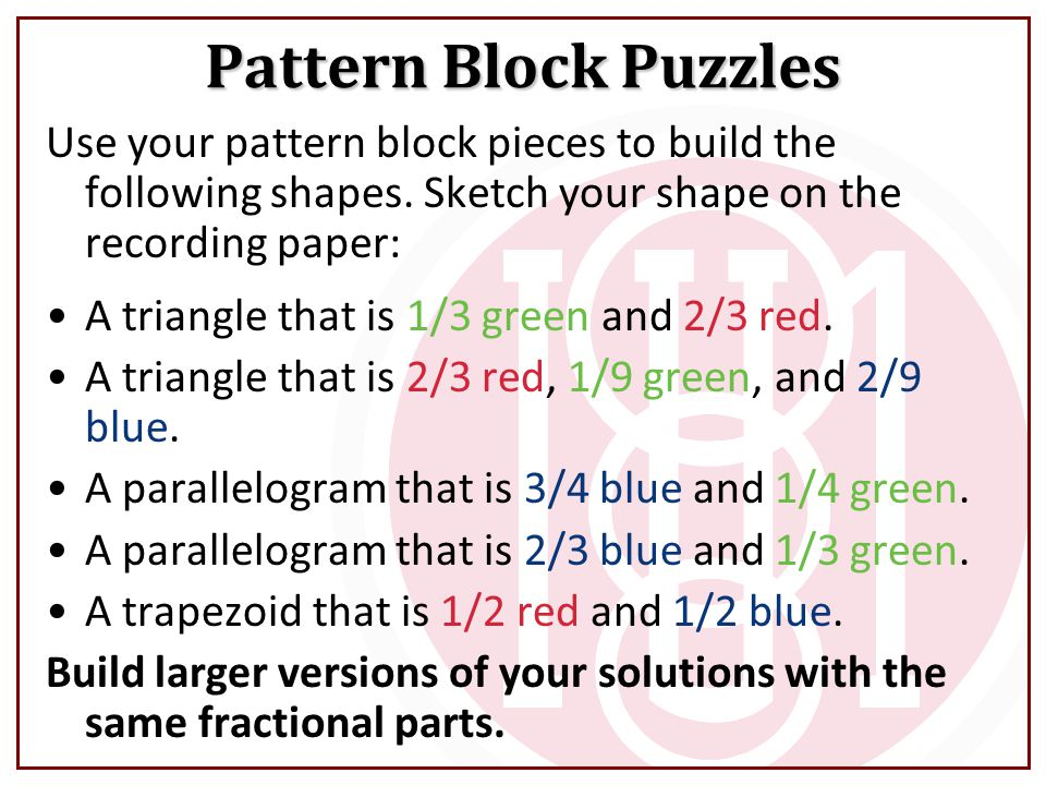 Use your pattern block pieces to build the following shapes. Sketch your shape on the recording paper: A triangle that is 1/3 green and 2/3 red. A tri