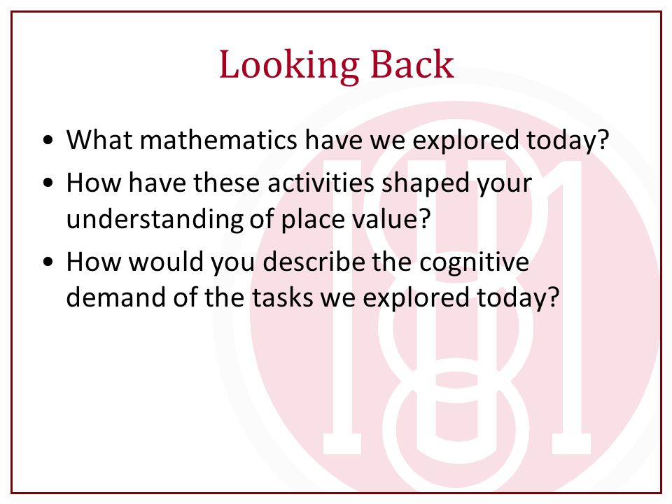 Looking Back What mathematics have we explored today.