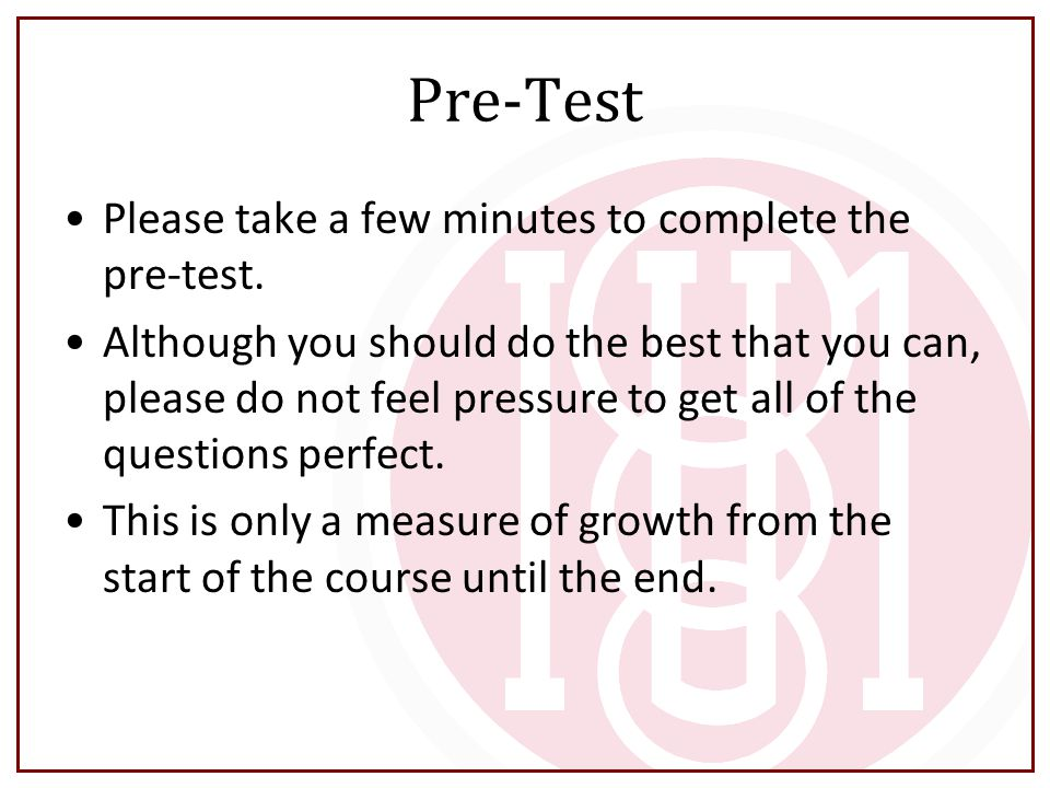 Pre-Test Please take a few minutes to complete the pre-test. Although you should do the best that you can, please do not feel pressure to get all of t