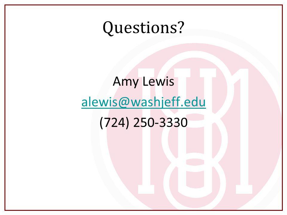 Questions? Amy Lewis alewis@washjeff.edu (724) 250-3330