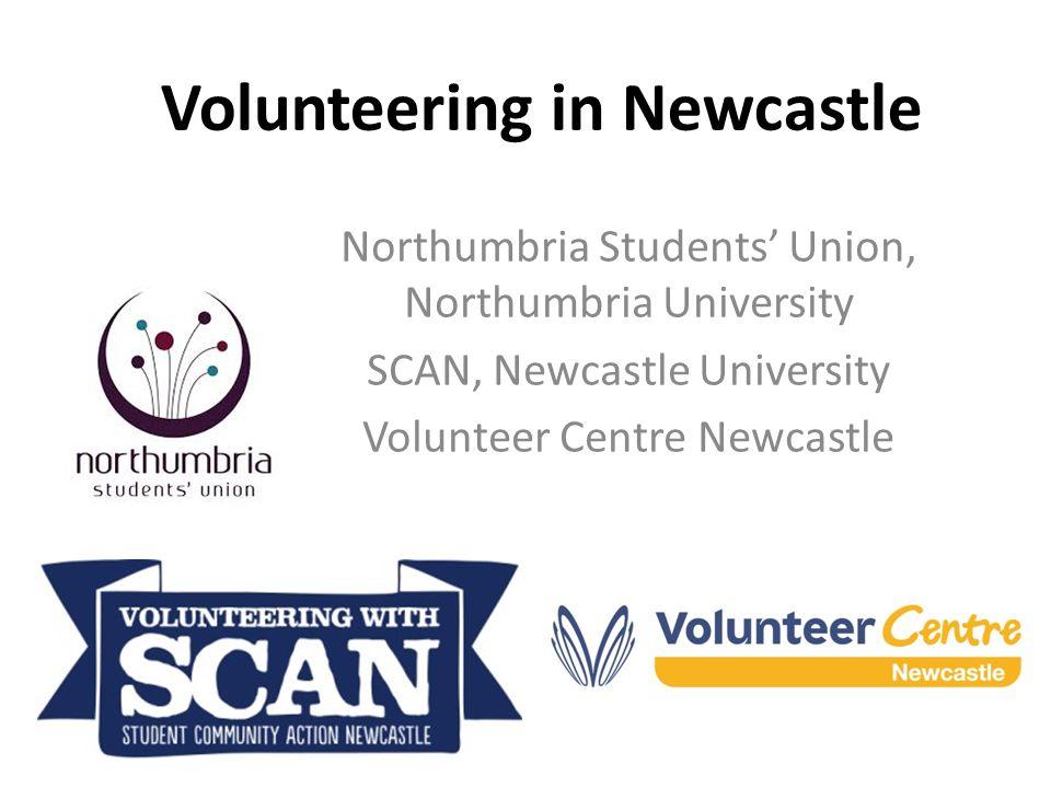 Volunteering in Newcastle Northumbria Students' Union, Northumbria University SCAN, Newcastle University Volunteer Centre Newcastle