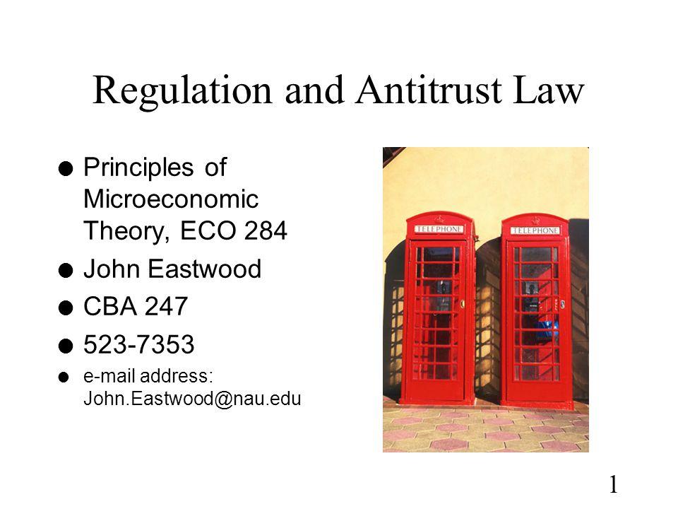 1 Regulation and Antitrust Law l Principles of Microeconomic Theory, ECO 284 l John Eastwood l CBA 247 l 523-7353 l e-mail address: John.Eastwood@nau.edu