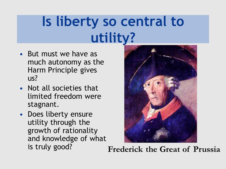 Is liberty so central to utility? But must we have as much autonomy as the Harm Principle gives us? Not all societies that limited freedom were stagna