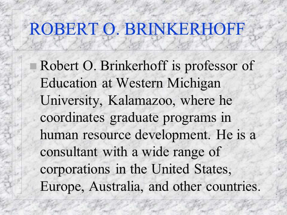 ROBERT O. BRINKERHOFF n Robert O. Brinkerhoff is professor of Education at Western Michigan University, Kalamazoo, where he coordinates graduate progr