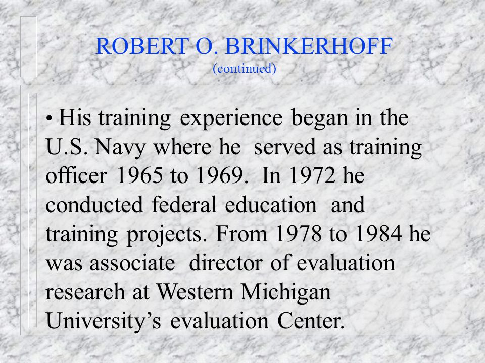 ROBERT O.BRINKERHOFF (continued) His training experience began in the U.S.