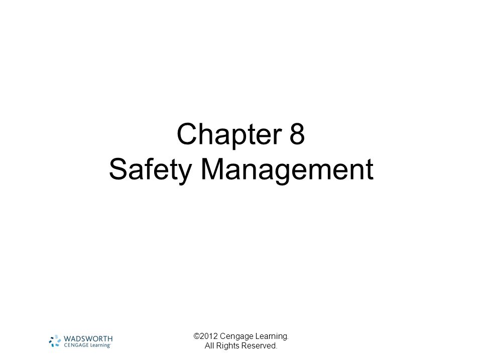 ©2012 Cengage Learning. All Rights Reserved. Chapter 8 Safety Management