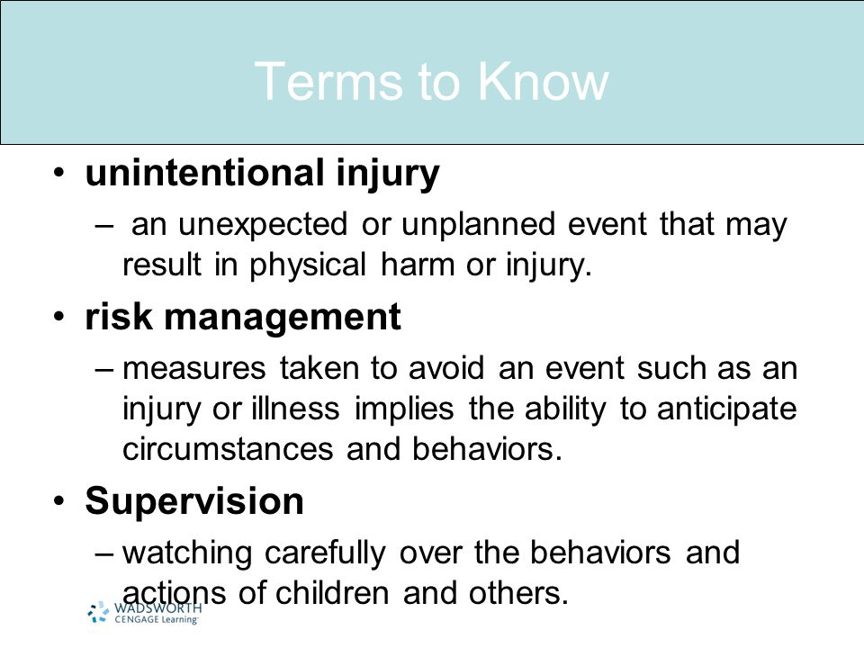 Terms to Know unintentional injury – an unexpected or unplanned event that may result in physical harm or injury.