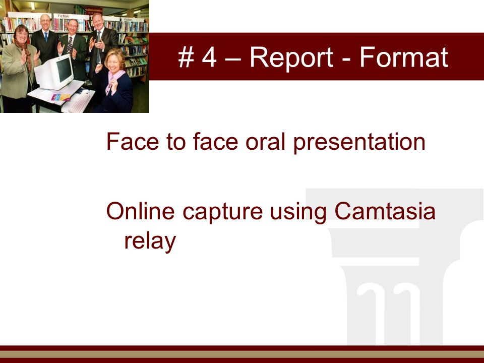 # 4 – Report - Format Face to face oral presentation Online capture using Camtasia relay