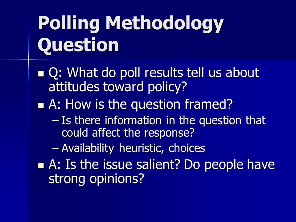 Polling Methodology Question Q: What do poll results tell us about attitudes toward policy.