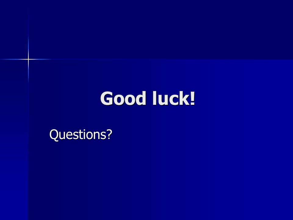 Good luck! Questions