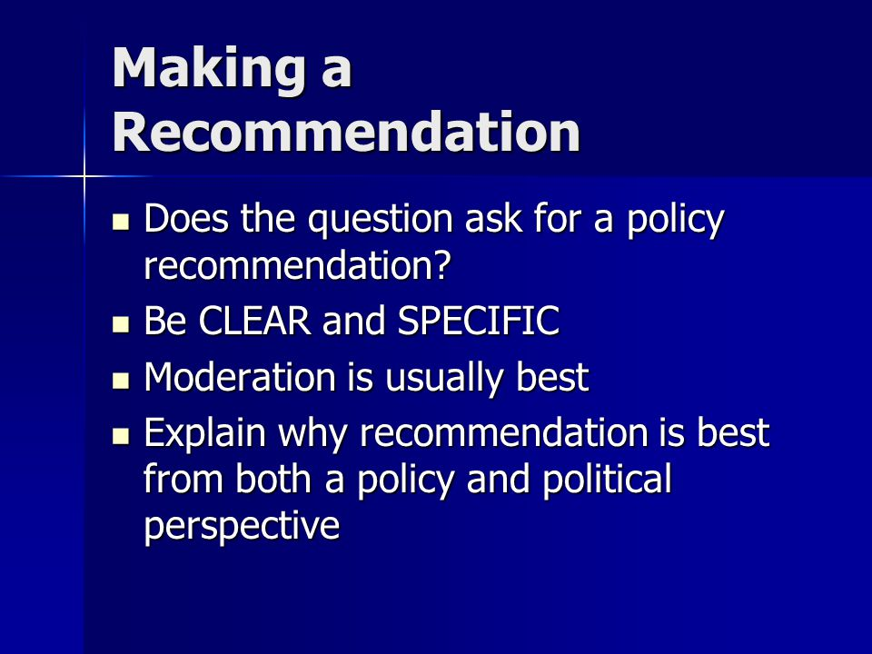 Making a Recommendation Does the question ask for a policy recommendation.