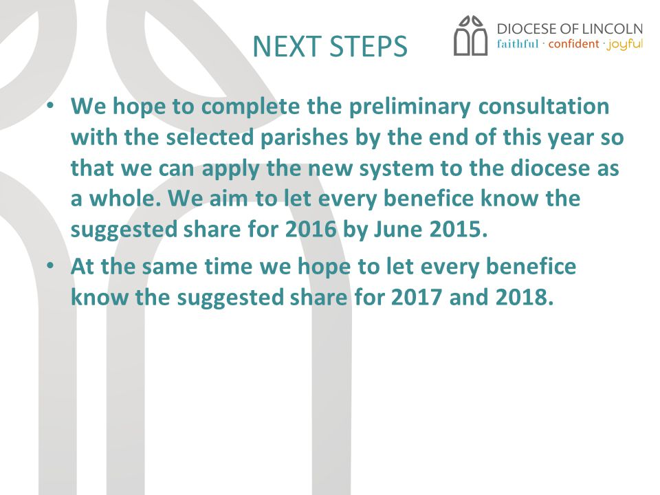 NEXT STEPS We hope to complete the preliminary consultation with the selected parishes by the end of this year so that we can apply the new system to the diocese as a whole.