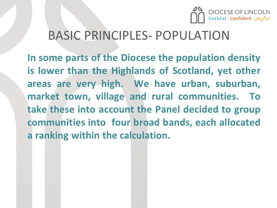 BASIC PRINCIPLES-DEPRIVATION The overall Deprivation Index for the area covered by the Diocese shows us as ranking 24 th poorest out of the 40 dioceses, and recent research by Eurostat (the EU data agency) shows that Lincolnshire is among the ten poorest regions in northern Europe.