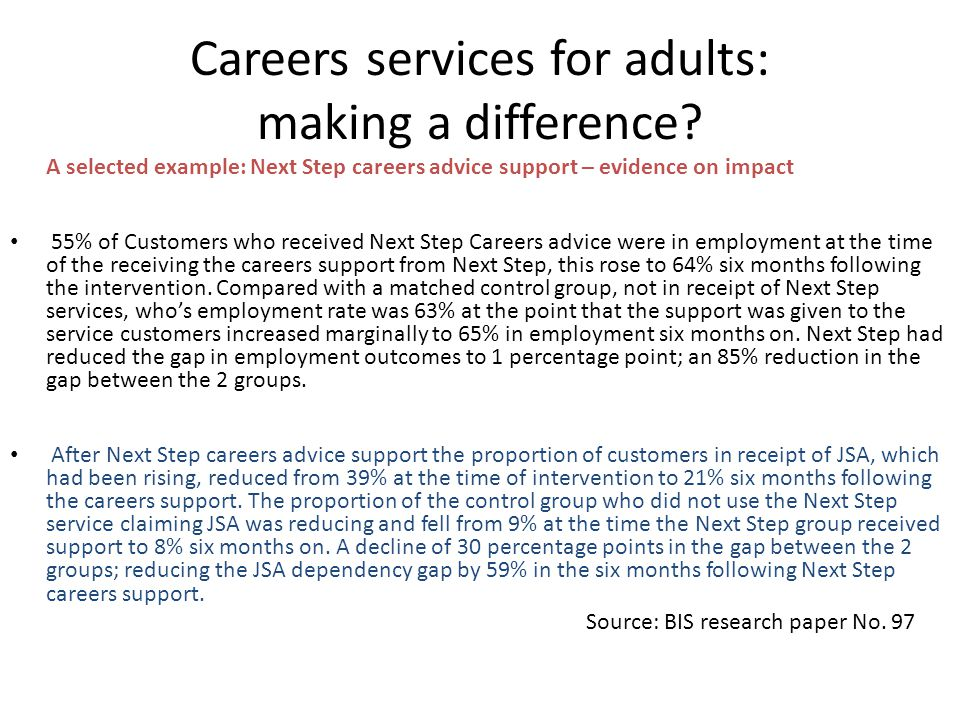 Careers services for adults: making a difference? A selected example: Next Step careers advice support – evidence on impact 55% of Customers who recei