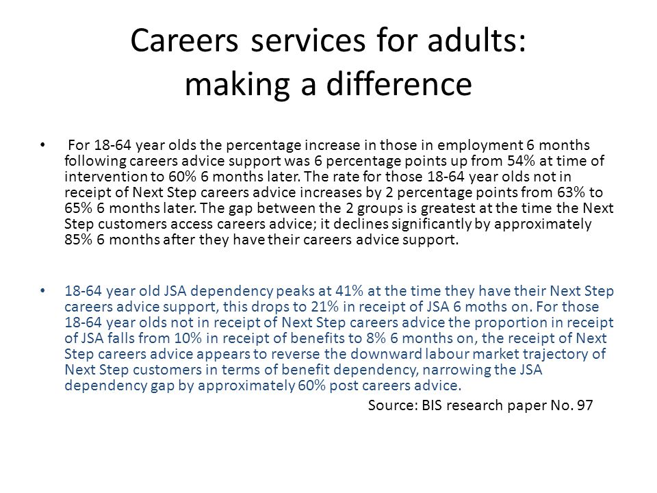 Careers services for adults: making a difference For 18-64 year olds the percentage increase in those in employment 6 months following careers advice