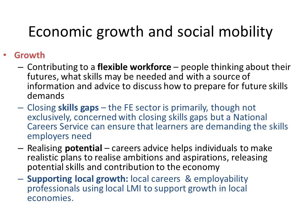 Economic growth and social mobility Growth – Contributing to a flexible workforce – people thinking about their futures, what skills may be needed and