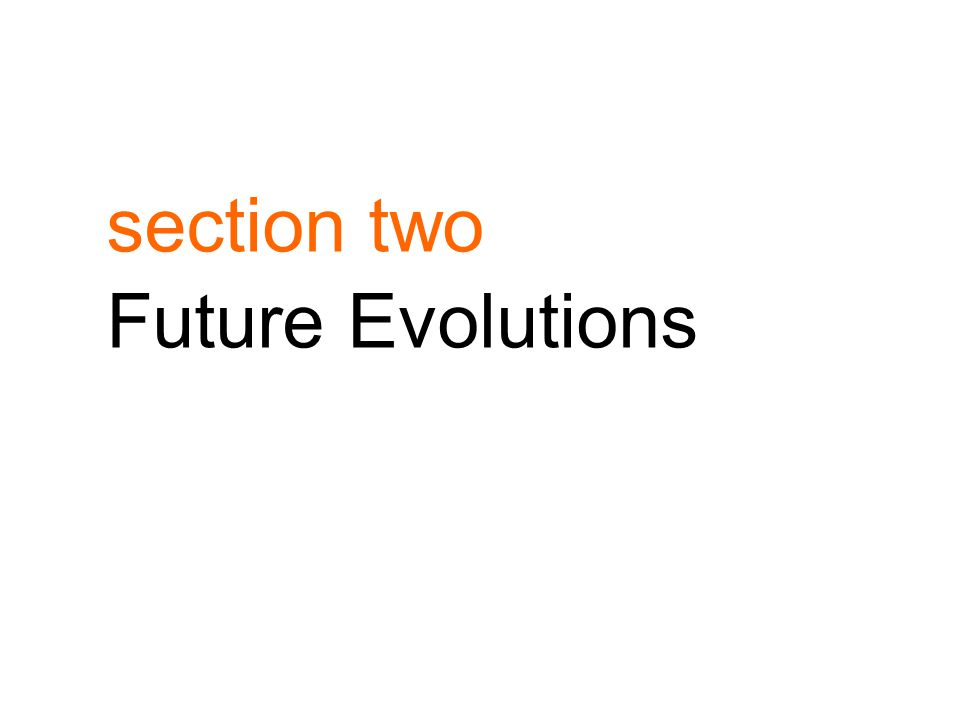 section two Future Evolutions